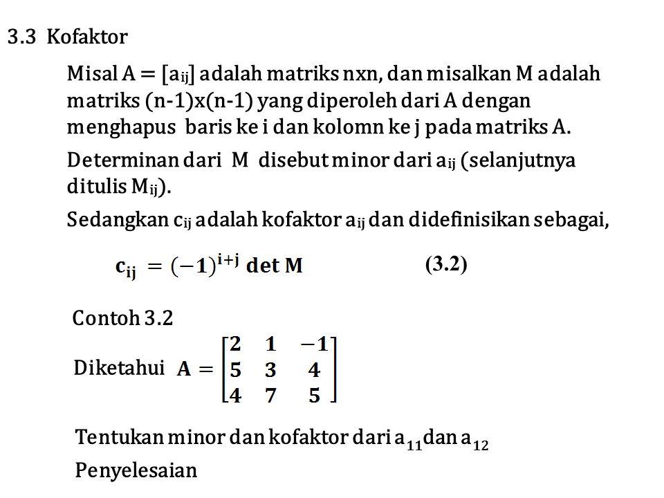 3.3 Kofaktor Misal A = [aij] adalah matriks nxn, dan misalkan M adalah. matriks (n-1)x(n-1) yang diperoleh dari A dengan.